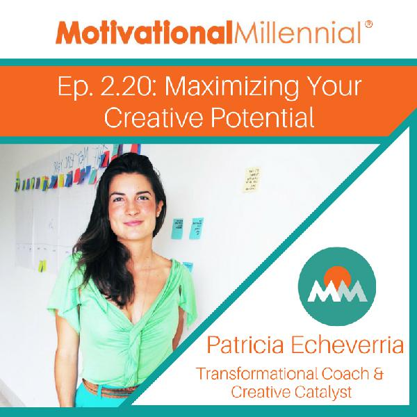 2.20: Maximizing Your Creative Potential with Patricia Echeverria