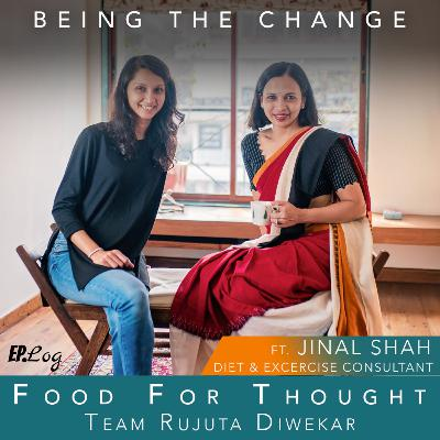 Ep.9 Food For Thought ft. Jinal Shah, Diet & Excercise Consultant- Team Rujuta Diwekar
