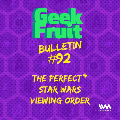 Ep. 301 Bulletin #92: The Perfect Star Wars Viewing Order