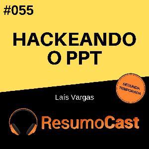 T2#055 Hackeando o PPT | Laís Vargas