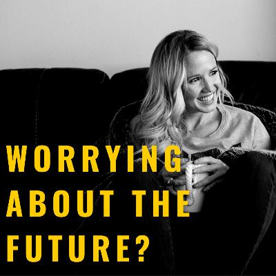 how to not worry about the future