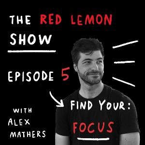 How to find FOCUS and gain momentum again [Red Lemon Show Ep 5]