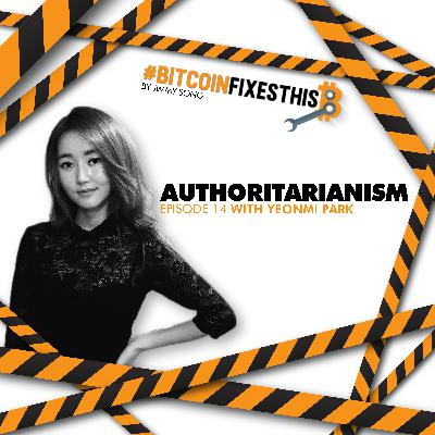 Bitcoin Fixes This #14: Authoritarianism with Yeonmi Park