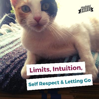 Limits, Intuition, Self Respect and Letting Go
