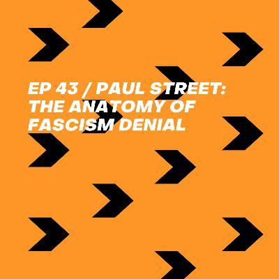 Paul Street: The Anatomy of Fascism Denial