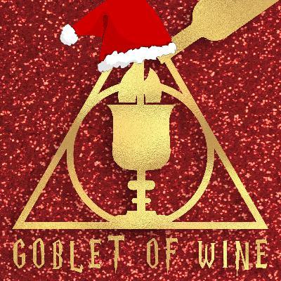 Bonus Ep - Goblet Of Mulled Wine: As wet as Dobbys sock