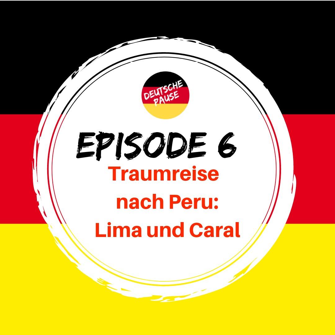 Episode 6 - Lima und Caral