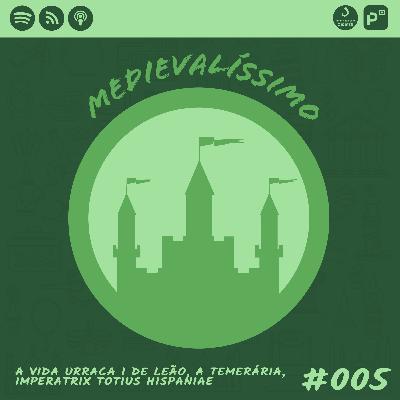 Medievalíssimo #005: A Vida de Urraca I de Leão, a Temerária, Imperatrix totius Hispaniae