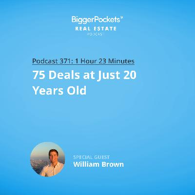 371: 75 Deals at Just 20 Years Old with William Brown