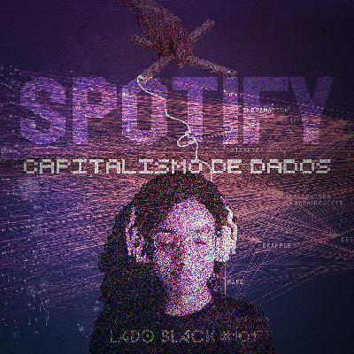 Lado Black #101 • Spotify e o capitalismo de dados
