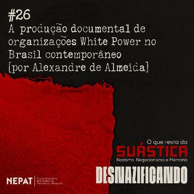 #26 - A produção documental de organizações White Power no Brasil contemporâneo [por Alexandre de Almeida]