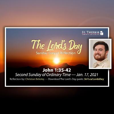 """The Lord's Day"" Gospel Reflection by Christian Bekolay (John 1:35-42, for Jan. 17, 2021)"