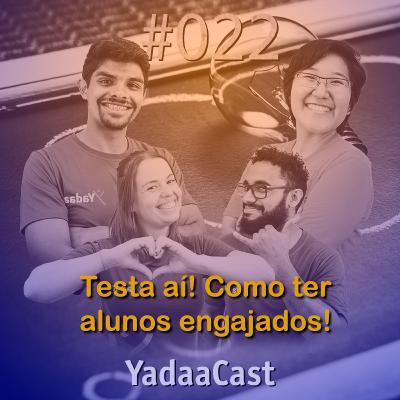 TESTA AÍ: A sacada para ter alunos engajados | YadaaCast #022