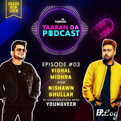 Ep 3: 9x Tashan Yaaran Da Podcast ft. Vishal Mishra and Nishawn Bhullar