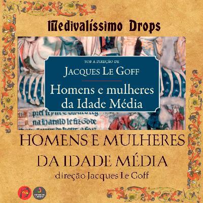 Medievalíssimo Drops: Homens e Mulheres da Idade Média (direção Jacques Le Goff)