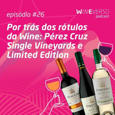 Por trás dos rótulos da Wine: Pérez Cruz Single Vineyards e Limited Edition