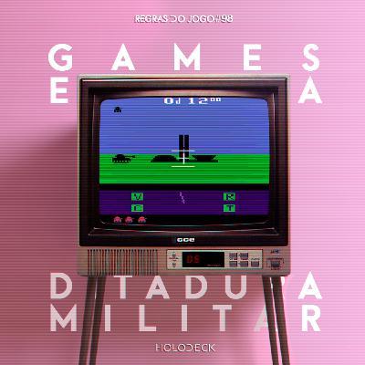 Regras do Jogo #98 – Games e a Ditadura Militar
