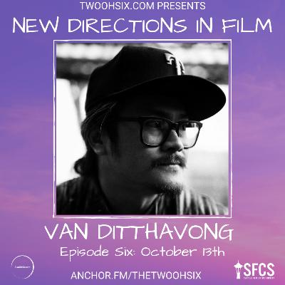 S02/E06 - New Directions in Film: Van Ditthavong