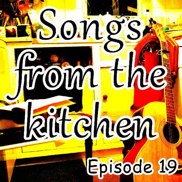 Songs from the kitchen episode 19