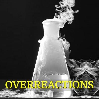 054 - Overreactions