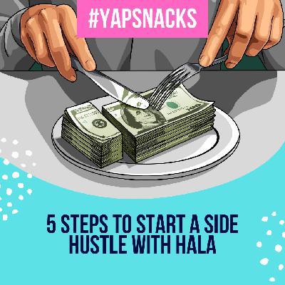#YAPSnacks: 5 Steps To Start a Side Hustle with Hala