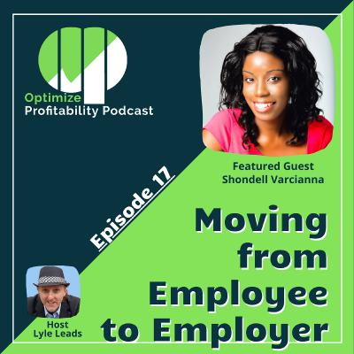Episode 18 - Moving From Employee to Employer with Shondell Varcianna