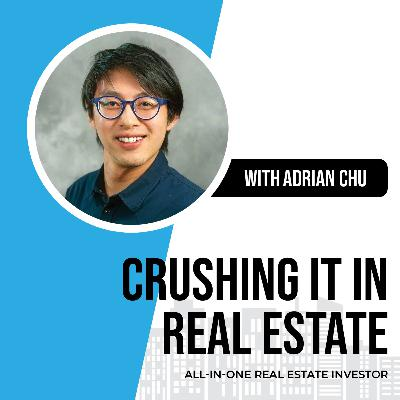 53. All In One Real Estate Investor, Adrian Chu!