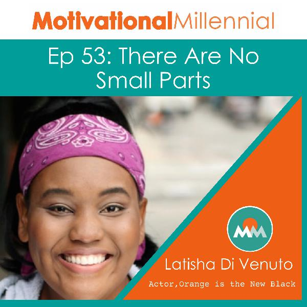 53: There Are No Small Parts with Latisha Di Venuto