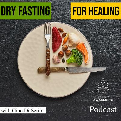 EA Ep. 41 - Removing physical & emotional obstructions through dry fasting for healing