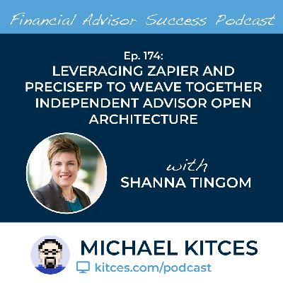 Ep 174: Leveraging Zapier And PreciseFP To Weave Together Independent Advisor Open Architecture with Shanna Tingom