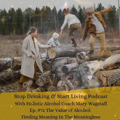 Ep. #72 The Value Of Alcohol: Finding Meaning In The Meaningless