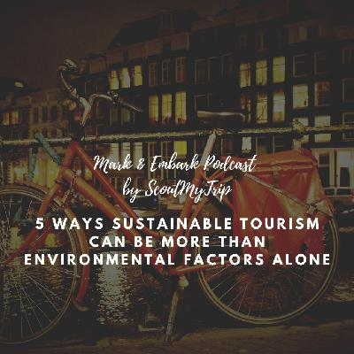 9: 5 Ways Sustainable Tourism Can Be More Than Environmental Factors Alone