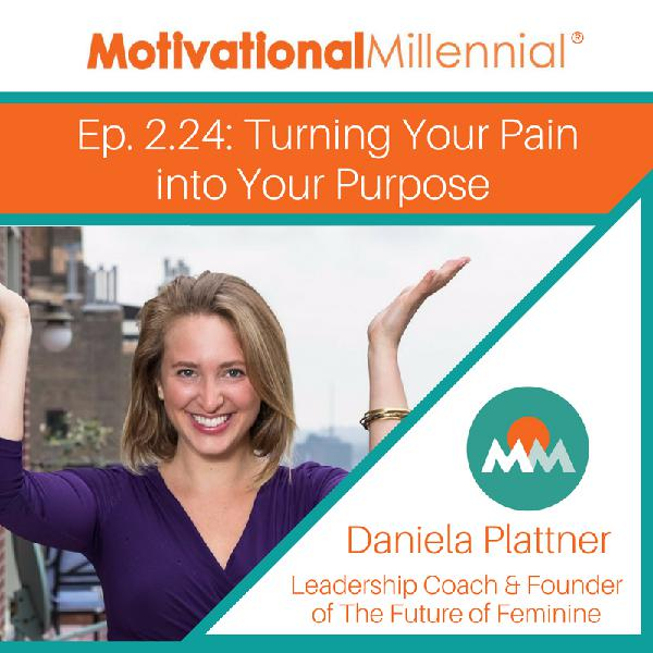 2.24: Turning Your Pain into Your Purpose with Daniela Plattner