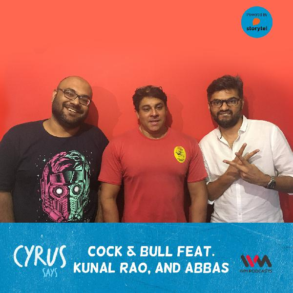 Ep. 392: Cock & Bull feat. Kunal Rao, and Abbas