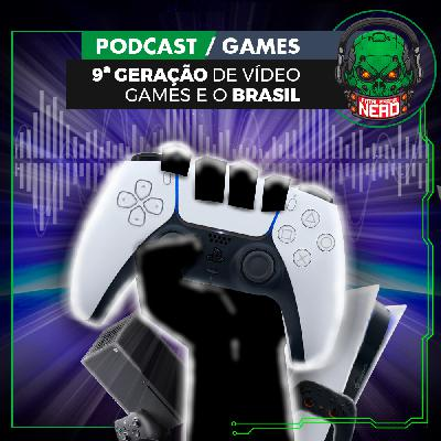 Fatal Error Nerd Games #87: 9ª Geração de Video Games e o Brasil