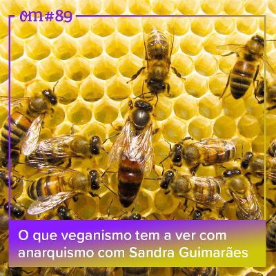 #89 - O que veganismo tem a ver com anarquismo com Sandra Guimarães