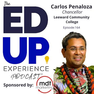 164: Clarity of Mission - with Carlos Penaloza, Chancellor at Leeward Community College