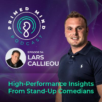 054 - Lars Callieou - High-Performance Insights From Stand-Up Comedians