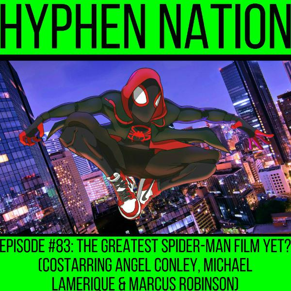 Episode #83: The Greatest Spider-Man Film Yet? (Costarring Angel Conley, Mike Lam & Marc Rob)
