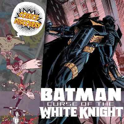 ComicsDiscovery S05E06 : Batman – Curse of the white knight