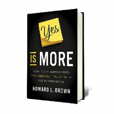 Podcast 799 - Yes is More with Howard Brown