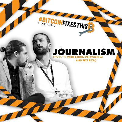 Bitcoin Fixes This #22: Journalism with Pete Rizzo and Aaron van Wirdum