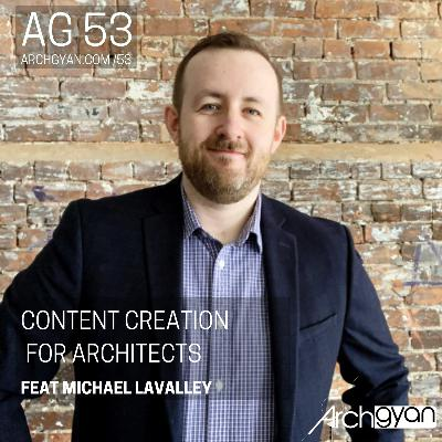 Content Creation for Architects feat. Michael Lavalley | AG 53