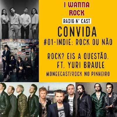 I Wanna Rock Convida #01- Indie: Rock ou não Rock? Eis a questão. ft. Yuri Braule (Mongecast e Rock no Pinheiro)
