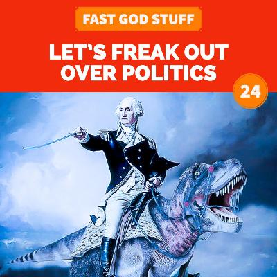 Let's Freak Out Over Politics