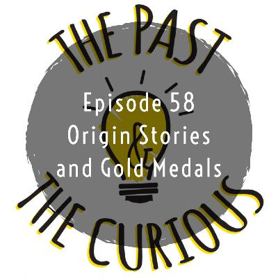 Episode 58 Origin Stories And Gold Medals
