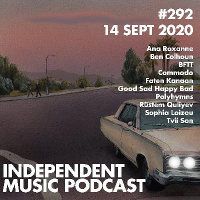 #292 - Faten Kanaan, Tvii Son, BFTT, Good Sad Happy Bad, Sophia Loizou, Commodo - 14 September 2020