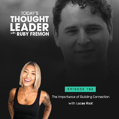 196: The Importance of Building Connection with Lucas Root