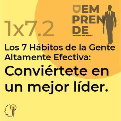 1x7.2: Los 7 Hábitos de la Gente Altamente Efectiva: Conviértete en un mejor líder