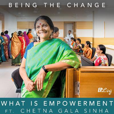 Ep.11 What Is Empowerment ft. Chetna Gala Sinha of Mann Deshi Foundation
